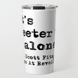 It's sweeter to be alone - Fitzgerald quote Travel Mug