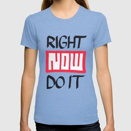 Right Now Do It T-shirt