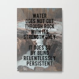 Motivational - Be Like Persistent Water Metal Print
