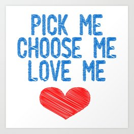 """A Nice Picking Tee For A Picky You """"Pick Me Choose Me Love Me"""" T-shirt Design Heart Relationship Art Print"""