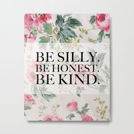 Be Silly, Be Honest, Be Kind Metal Print