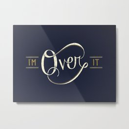 I'm Over It Metal Print