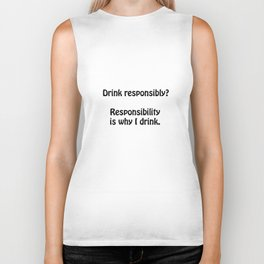 Drink responsibly? Responsibility is why I drink. Biker Tank