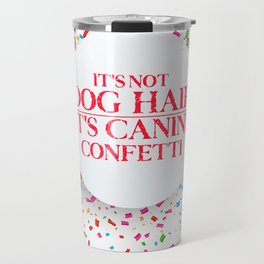 Dog Lover T-Shirt Its Not Dog Hair Its Canine Confetti Tee Travel Mug