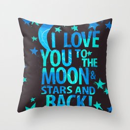 To the Moon & Stars & Back Throw Pillow
