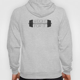Weight For It Hoody