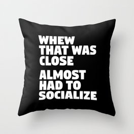 Whew That Was Close Almost Had To Socialize (Black & White) Throw Pillow