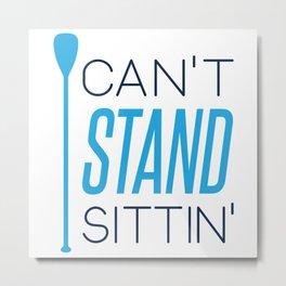 CAN'T STAND SITTIN' Metal Print