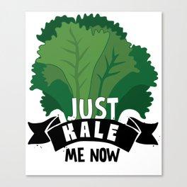 Just Kale me Now Kale Art for Vegans on Diet Light Canvas Print