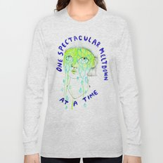One spectacular meltdown at a time Long Sleeve T-shirt