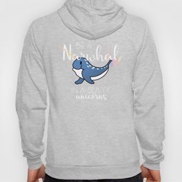 Be a Narwhal Hoody