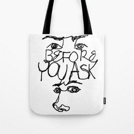 Before You Ask Tote Bag