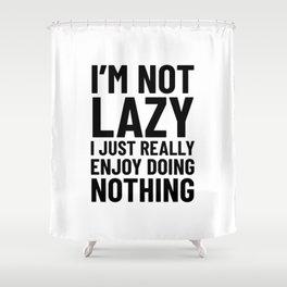 I'm Not Lazy I Just Really Enjoy Doing Nothing Shower Curtain