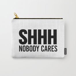 Shhh Nobody Cares Carry-All Pouch
