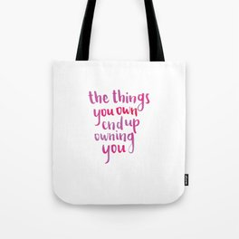 the things you own end up owning you Tote Bag