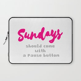 Sundays should come with a Pause button Laptop Sleeve
