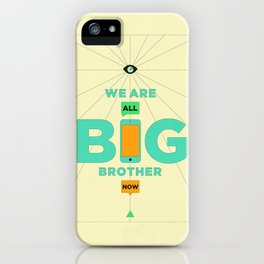 WE ARE ALL BIG BROTHER NOW iPhone Case