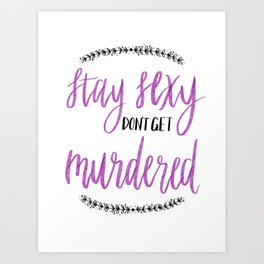 Stay Sexy, Don't Get Murdered Art Print