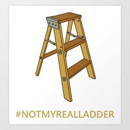 Not My Real Ladder Art Print