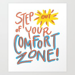 Step out of your comfort zone!!! Art Print