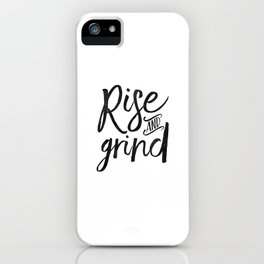 RISE AND GRIND, Bedroom Decor,Bedroom Wall Art,Home Decor,Motivational Quote,Rise And Shine Sign,Quo iPhone Case