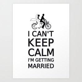 I can't keep calm, I'm getting married Art Print