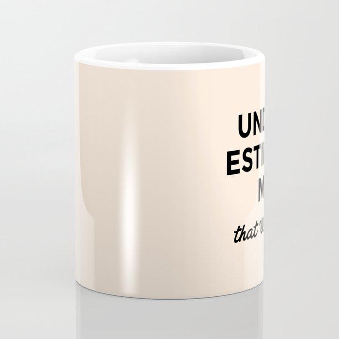 Underestimate me. That'll be fun. Coffee Mug