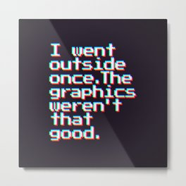 I Went Outside Once. The Graphics Weren't That Good (Color) Metal Print