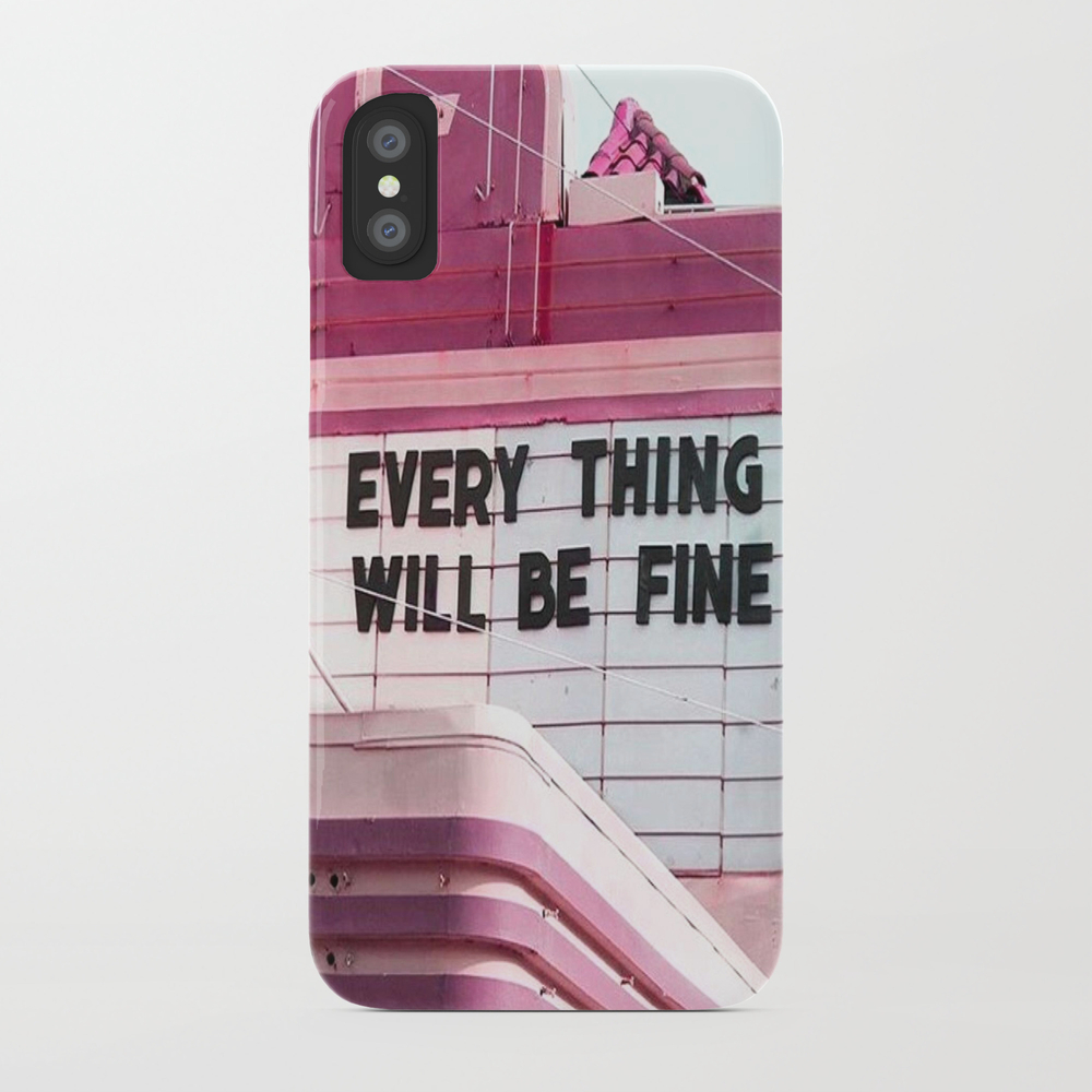 Every Thing Will Be Fine Phone Case by Wankerandwanker PCS4233659