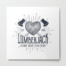 Lumberjack Gonna Break Your Heart Metal Print