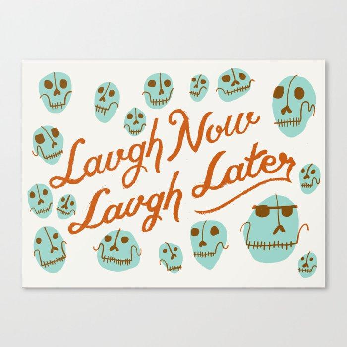 Laugh Now Laugh Later Canvas Print