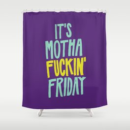 It's Motha Fuckin' Friday! Shower Curtain