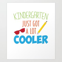 Kindergarten Just Got A Lot Cooler Funny Kids T-Shirt Art Print