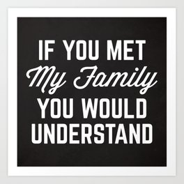 If You Met My Family Funny Quote Art Print