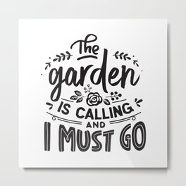 The garden is calling and I must go - Garden hand drawn quotes illustration. Funny humor. Life sayings. Metal Print