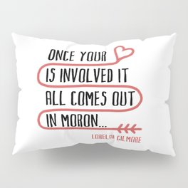 it all comes out in moron Pillow Sham