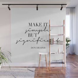 Make It Simple but Significant. -Don Draper Wall Mural