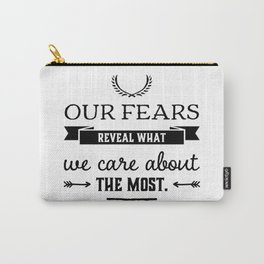 Our fears reveal what we care about the most. Carry-All Pouch