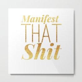 Manifest That Sh*t! Metal Print