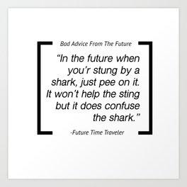 Bad Advice From the Future - Shark Stings Art Print