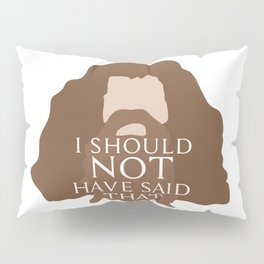 I Should Not Have Said That Pillow Sham