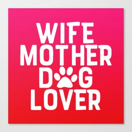 Wife Mother Dog Lover Canvas Print