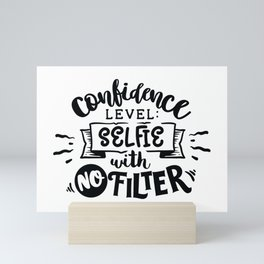 Confidence level selfie with no filter - Funny hand drawn quotes illustration. Funny humor. Life sayings. Mini Art Print