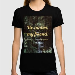Be water, my friend (gold) T-shirt