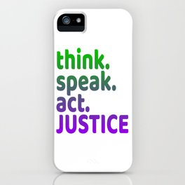 """Think Speak Act Justice"" tee design with nice colors and catchy design. Makes a great gift! iPhone Case"