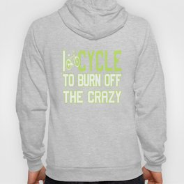 I Cycle to Burn Off the Crazy Hoody
