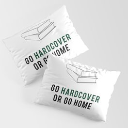 Go Hardcover or Go Home Pillow Sham