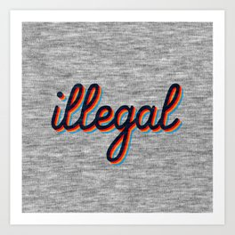 Illegal Art Print