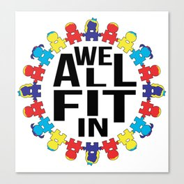 We All Fit In [Autism Awareness] Canvas Print