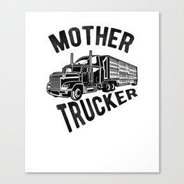 Mother Trucker -  Funny Semi Truck Driver Hauling Canvas Print